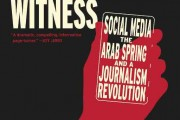 Distant Witness: Social Media, the Arab Spring and a Journalism Revolution